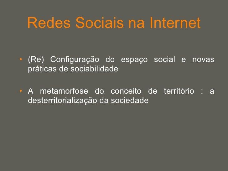 Redes Sociais na Internet <ul><li>(Re) Configuração do espaço social e novas práticas de sociabilidade </li></ul><ul><li>A...