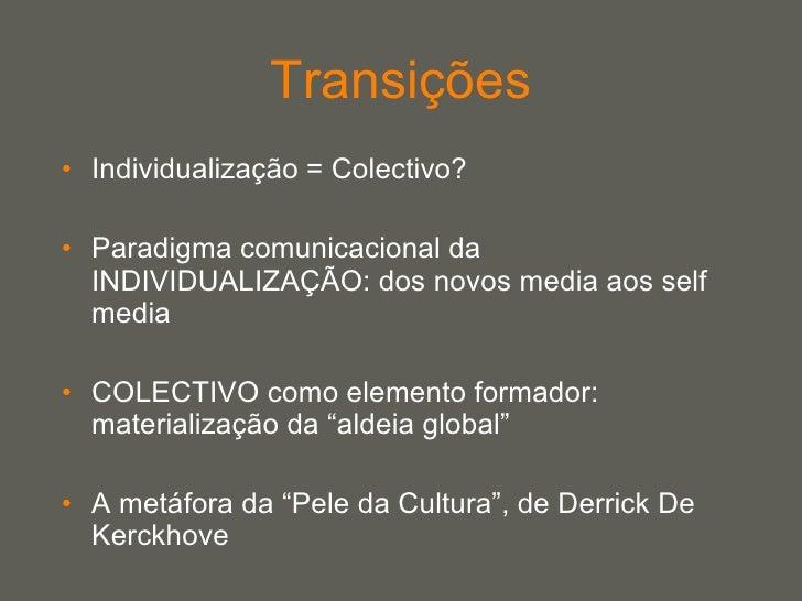 Transições <ul><li>Individualização = Colectivo?  </li></ul><ul><li>Paradigma comunicacional da INDIVIDUALIZAÇÃO: dos novo...