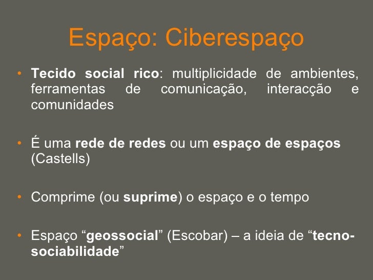 Espaço: Ciberespaço <ul><li>Tecido social rico : multiplicidade de ambientes, ferramentas de comunicação, interacção e com...