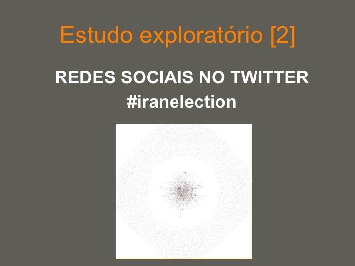 Estudo exploratório [2] <ul><li>REDES SOCIAIS NO TWITTER </li></ul><ul><li>#iranelection </li></ul>