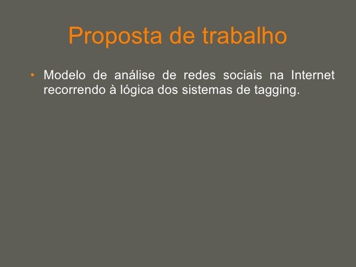 Proposta de trabalho <ul><li>Modelo de análise de redes sociais na Internet recorrendo à lógica dos sistemas de tagging.  ...