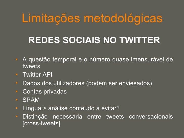 Limitações metodológicas <ul><li>REDES SOCIAIS NO TWITTER </li></ul><ul><li>A questão temporal e o número quase imensuráve...