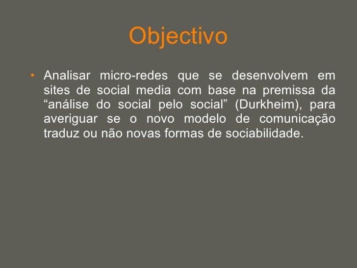 """Objectivo <ul><li>Analisar micro-redes que se desenvolvem em sites de social media com base na premissa da """"análise do soc..."""