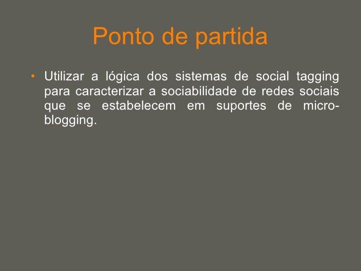 Ponto de partida <ul><li>Utilizar a lógica dos sistemas de social tagging para caracterizar a sociabilidade de redes socia...