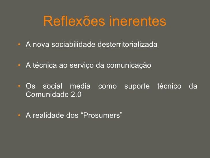 Reflexões inerentes <ul><li>A nova sociabilidade desterritorializada </li></ul><ul><li>A técnica ao serviço da comunicação...