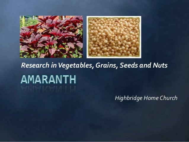 Research in Vegetables, Grains, Seeds and Nuts                             Highbridge Home Church
