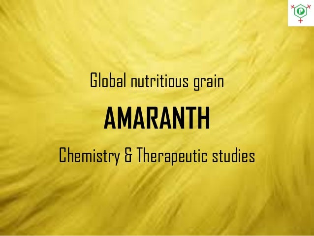 Global nutritious grain AMARANTH Chemistry & Therapeutic studies