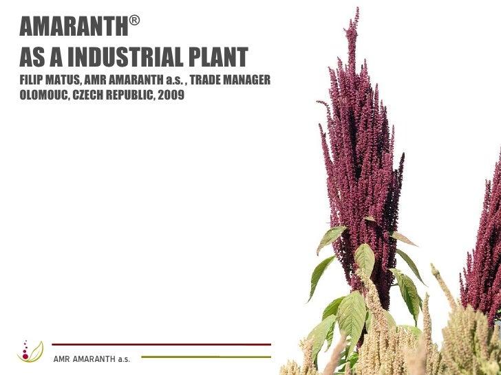 AMARANTH              ®  AS A INDUSTRIAL PLANT FILIP MATUS, AMR AMARANTH a.s. , TRADE MANAGER OLOMOUC, CZECH REPUBLIC, 200...