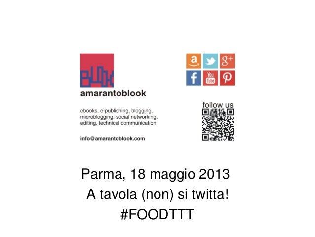 Parma, 18 maggio 2013A tavola (non) si twitta!#FOODTTT