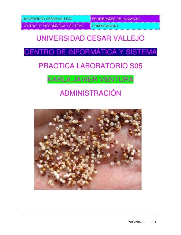 UNIVERSIDAD CESAR VALLEJO PROPIEDADES DE LA KIWICHA CENTRO DE INFORMÁTICA Y SISTEMA COMPUTACIÓN I PAGINA<..............1 U...