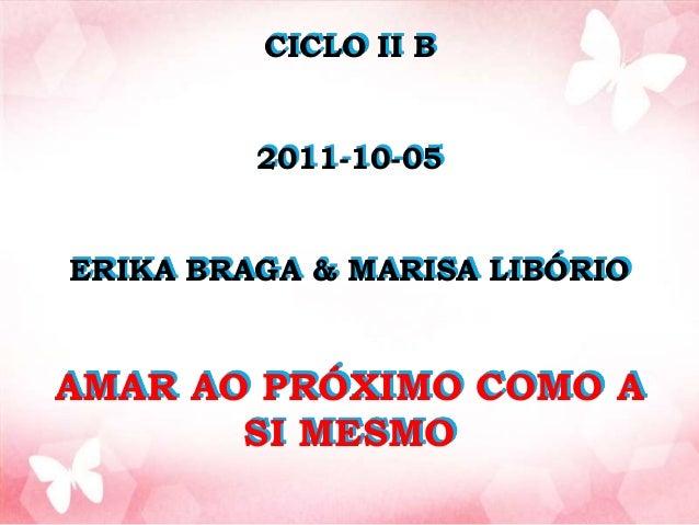 CICLO II B 2011-10-05 ERIKA BRAGA & MARISA LIBÓRIO AMAR AO PRÓXIMO COMO A SI MESMO