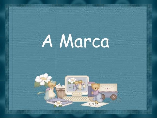 Slide feito por luannarj@uol.com.brA Marca