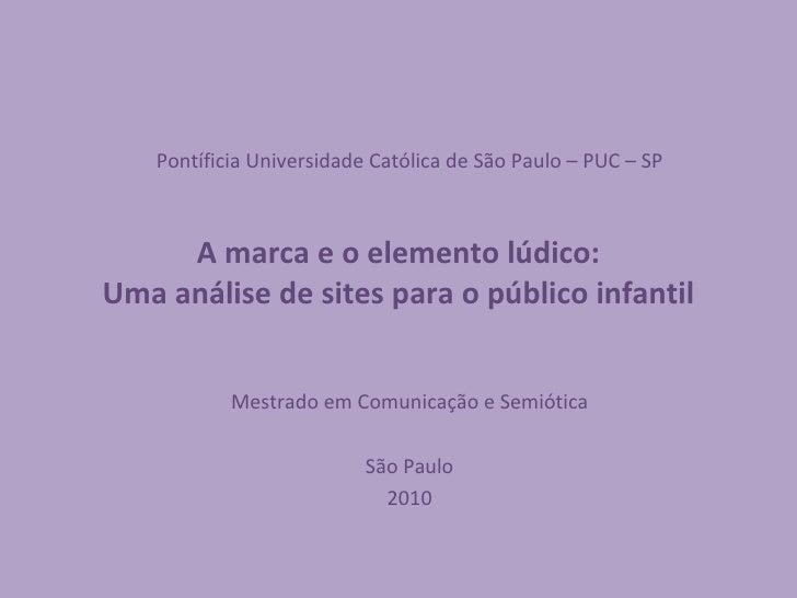 A marca e o elemento lúdico: Uma análise de sites para o público infantil Pontíficia Universidade Católica de São Paulo – ...