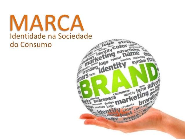 MARCA  Identidade na Sociedade do Consumo