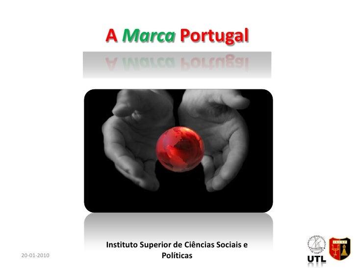 A Marca Portugal                  Instituto Superior de Ciências Sociais e 20-01-2010                  Políticas          ...