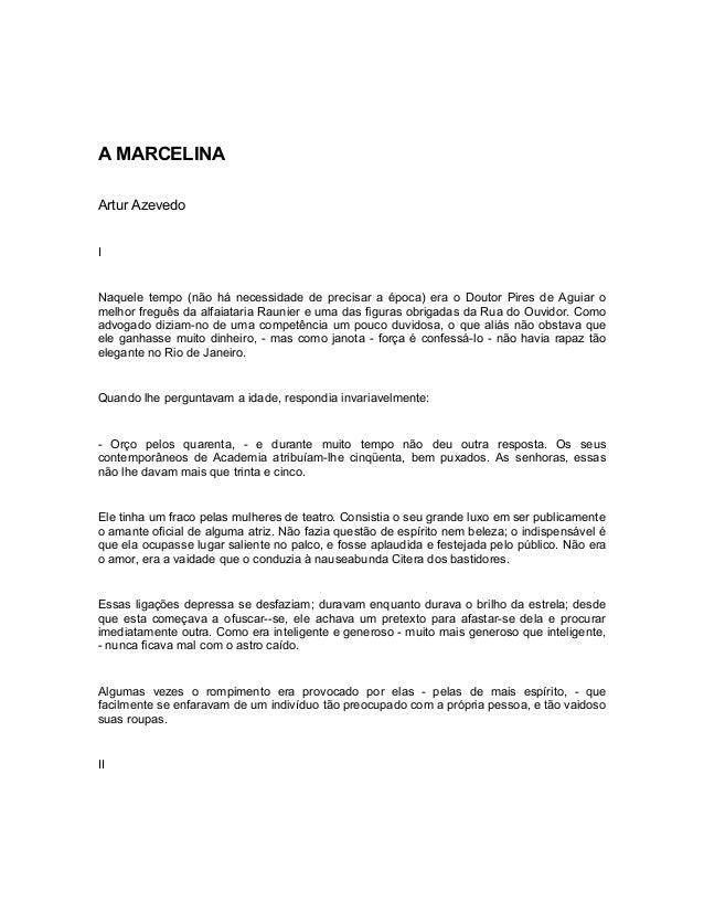 A MARCELINA Artur Azevedo I Naquele tempo (não há necessidade de precisar a época) era o Doutor Pires de Aguiar o melhor f...
