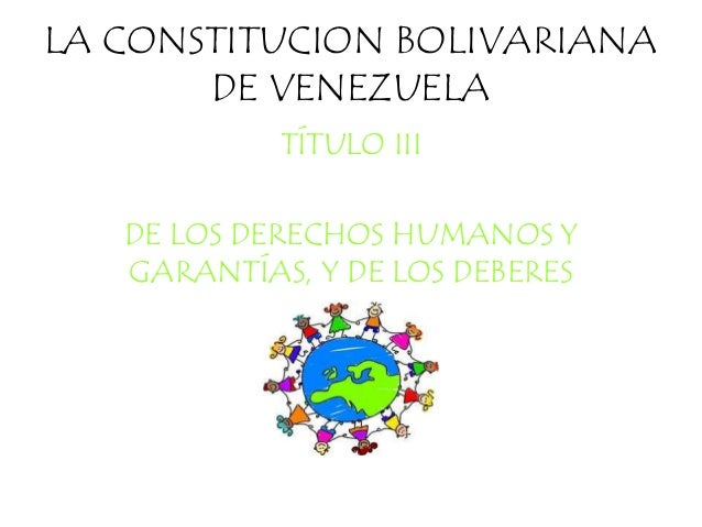 LA CONSTITUCION BOLIVARIANA DE VENEZUELA TÍTULO III DE LOS DERECHOS HUMANOS Y GARANTÍAS, Y DE LOS DEBERES
