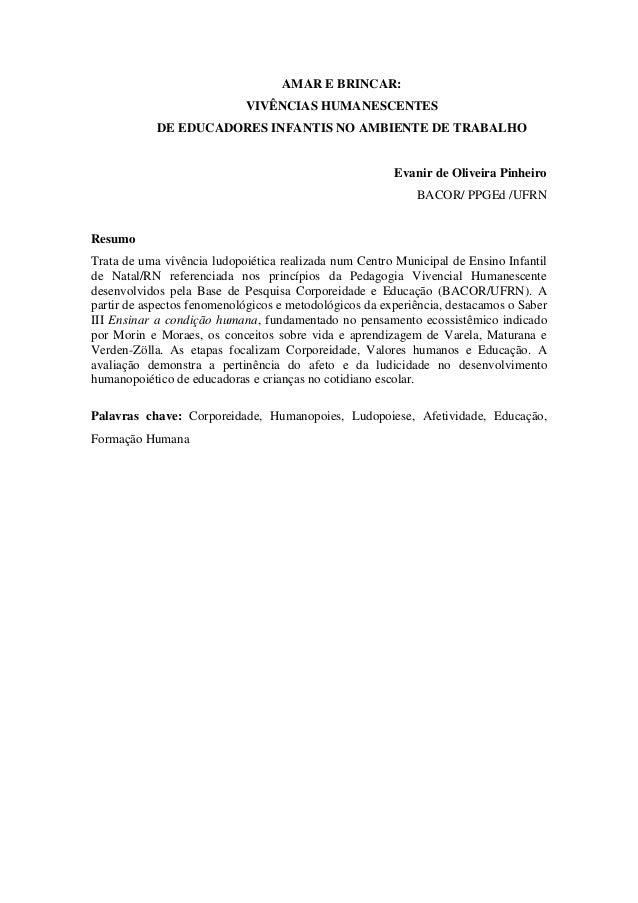 AMAR E BRINCAR: VIVÊNCIAS HUMANESCENTES DE EDUCADORES INFANTIS NO AMBIENTE DE TRABALHO Evanir de Oliveira Pinheiro BACOR/ ...