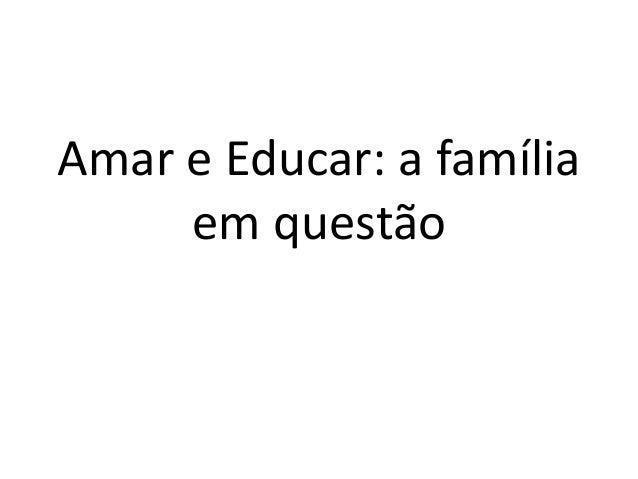 Amar e Educar: a família em questão