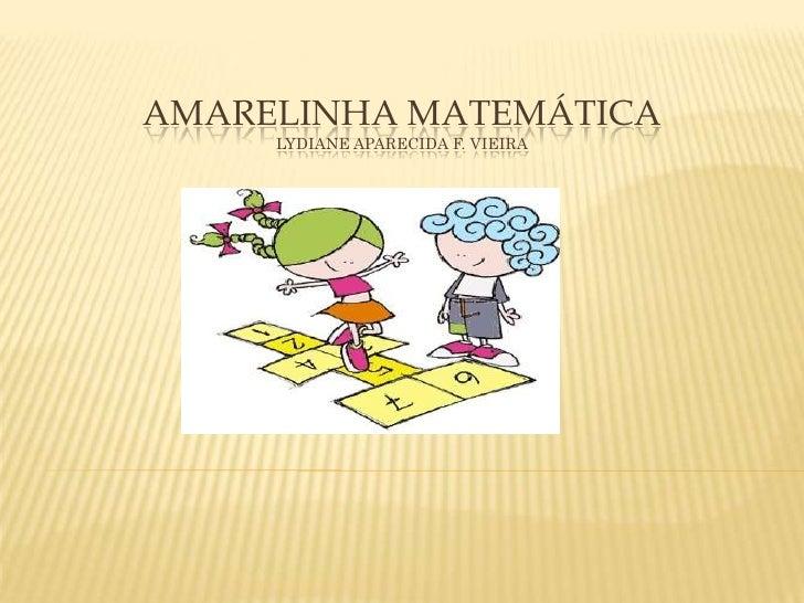 AMARELINHA MATEMÁTICA     LYDIANE APARECIDA F. VIEIRA