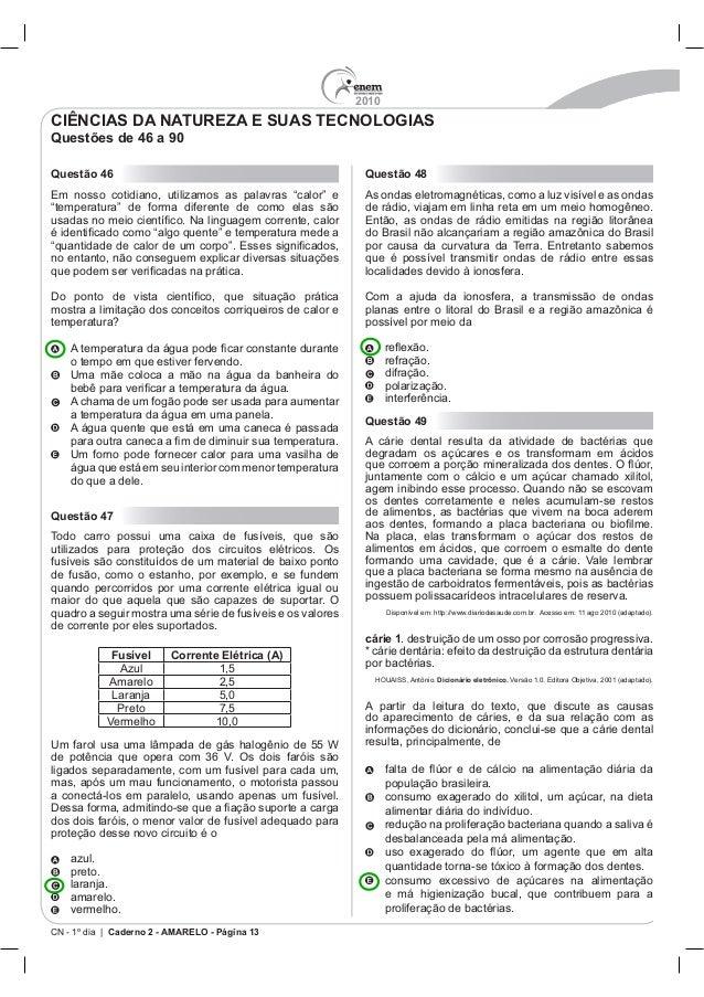 2010 CN - 1º dia | Caderno 2 - AMARELO - Página 13 Questão 46 temperatura? A temper A água quente que está em uma caneca é...