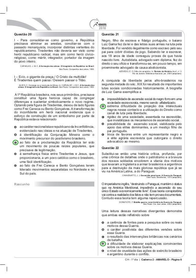 2010 CH - 1º dia | Caderno 2 - AMARELO - Página 6 Questão 20 passado monarquista, incorporar distintas vertentes do A form...