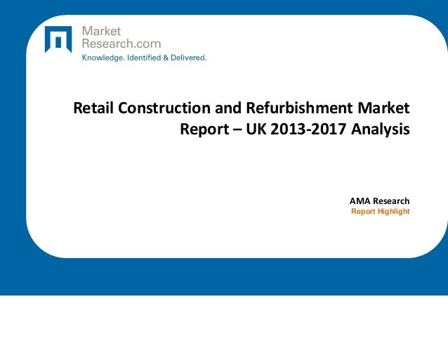 Retail Construction and Refurbishment Market Report – UK 2013-2017 Analysis  AMA Research Report Highlight