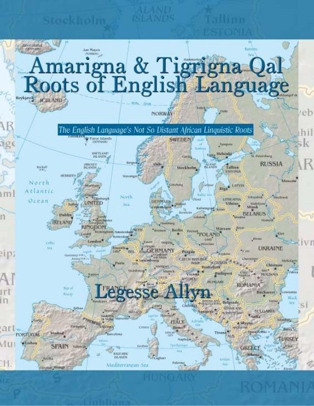Amarigna & Tigrigna Qal Roots of English Language by Legesse Allyn Copyright 2014 AncientGebts.org Press http://books.anci...