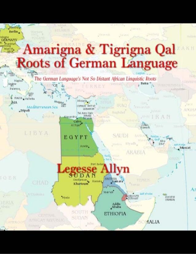 Amarigna & Tigrigna Qal Roots of German Language by Legesse Allyn Copyright 2015 AncientGebts.org Press http://books.ancie...