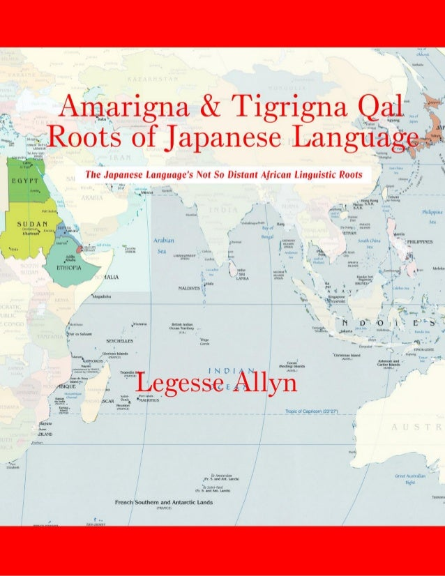 Amarigna and Tigrigna Qal Roots of Japanese Language Legesse Allyn AncientGebts.org Press http://www.ancientgebts.org http...