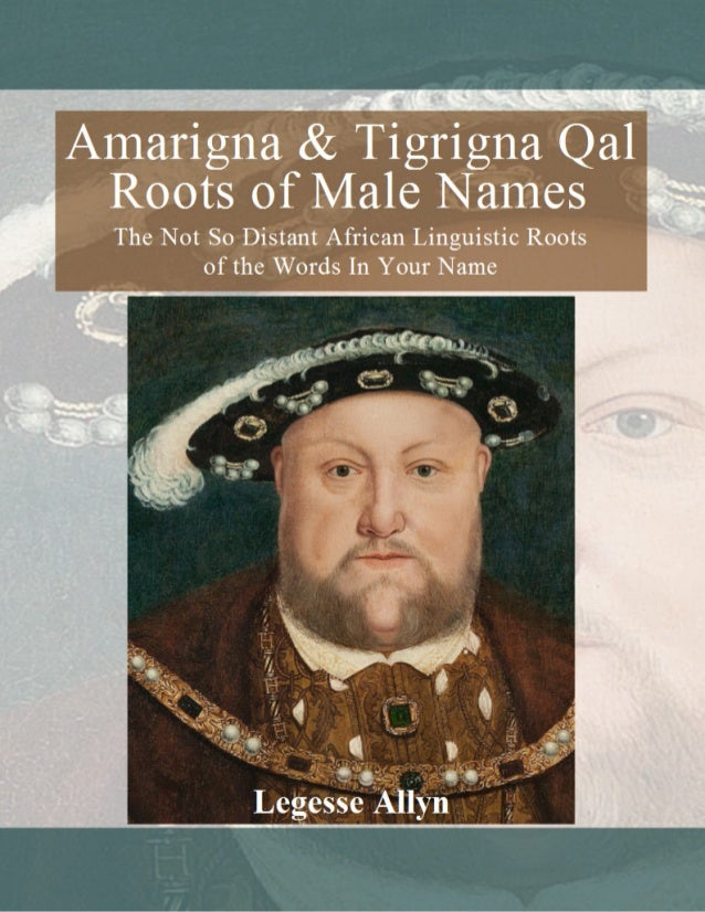 Amarigna and Tigrigna Qal Roots of Male Names Legesse Allyn AncientGebts.org Press http://www.ancientgebts.org http://book...