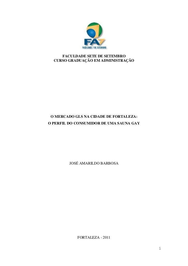 FACULDADE SETE DE SETEMBRO  CURSO GRADUAÇÃO EM ADMINISTRAÇÃO O MERCADO GLS NA CIDADE DE FORTALEZA:O PERFIL DO CONSUMIDOR D...