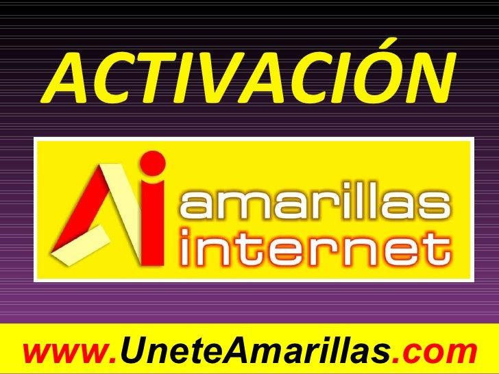 <ul><li>ACTIVACIÓN </li></ul>www. UneteAmarillas .com