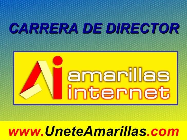 CARRERA DE DIRECTOR www. UneteAmarillas .com