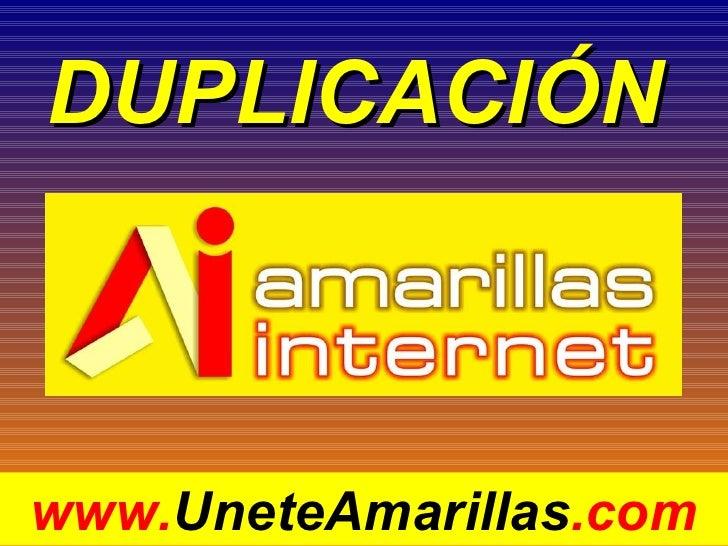 DUPLICACIÓN   www. UneteAmarillas .com
