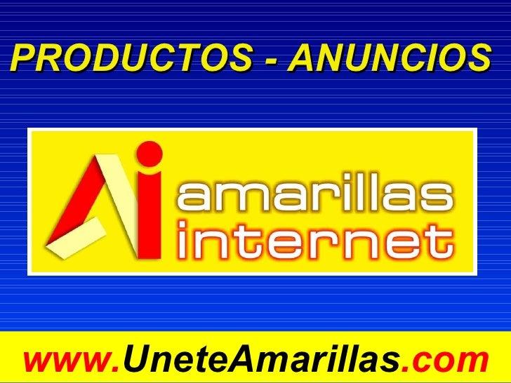 PRODUCTOS - ANUNCIOS  www. UneteAmarillas .com