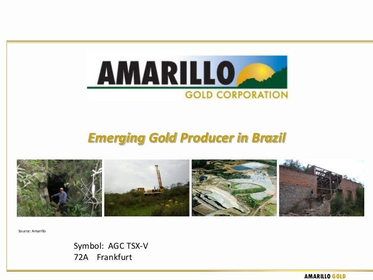 Emerging Gold Producer in BrazilSource: Amarillo                   Symbol: AGC TSX-V                   72A Frankfurt      ...