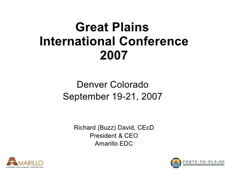 Great Plains  International Conference 2007 Denver Colorado  September 19-21, 2007  Richard (Buzz) David, CEcD President &...