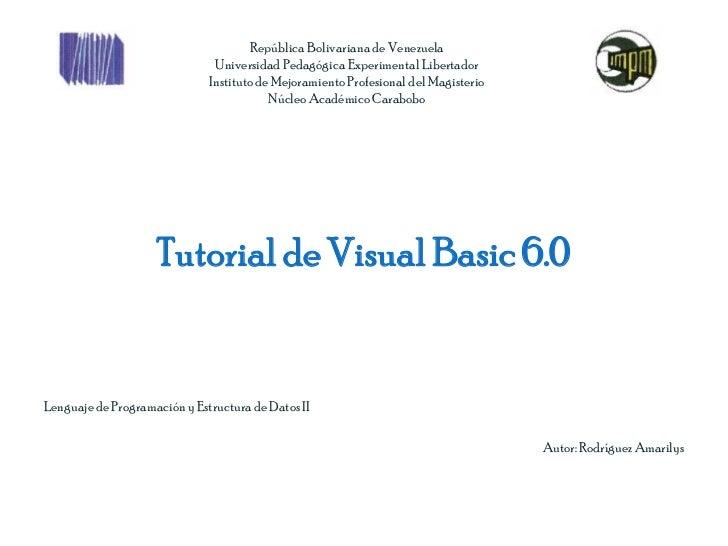 Tutorial de Visual Basic 6.0<br />Lenguaje de Programación y Estructura de Datos II<br />Autor: Rodríguez Amarilys<br />Re...