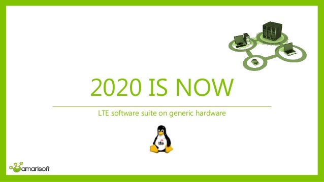 2020 IS NOW LTE software suite on generic hardware
