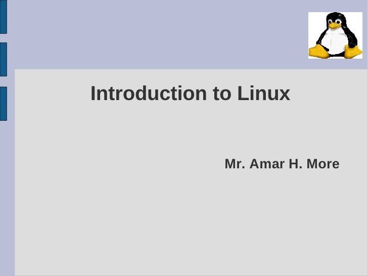 Introduction to Linux                 Mr. Amar H. More