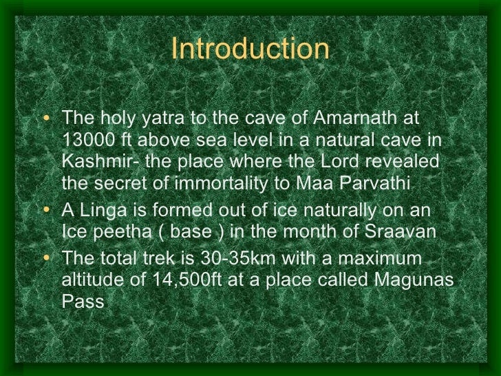 Introduction <ul><li>The holy yatra to the cave of Amarnath at 13000 ft above sea level in a natural cave in Kashmir- the ...