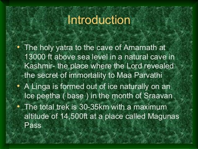 Introduction• The holy yatra to the cave of Amarnath at  13000 ft above sea level in a natural cave in  Kashmir- the place...
