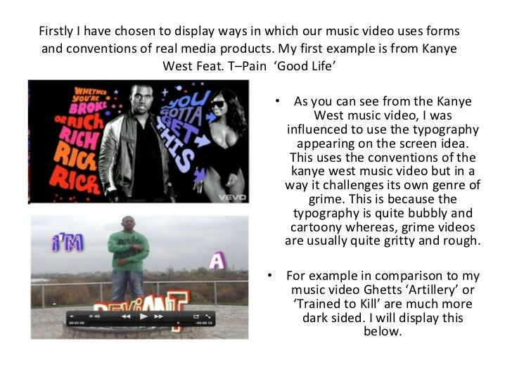Firstly I have chosen to display ways in which our music video uses forms and conventions of real media products. My first...