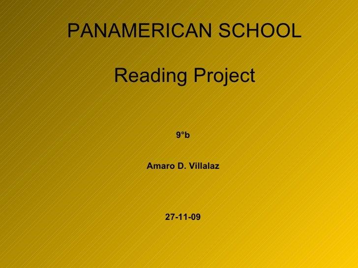 PANAMERICAN SCHOOL Reading Project 9°b Amaro D. Villalaz 27-11-09