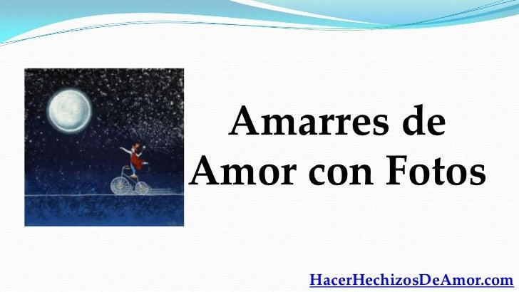 Amarres deAmor con Fotos     HacerHechizosDeAmor.com