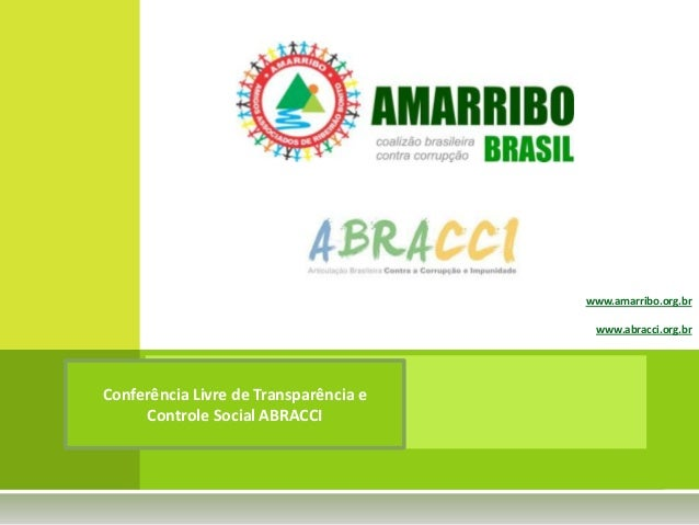 www.amarribo.org.br                                        www.abracci.org.brConferência Livre de Transparência e     Cont...