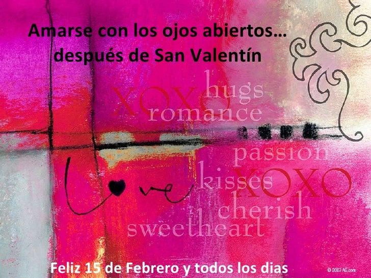 Amarse con los ojos abiertos… después de San Valentín Feliz 15 de Febrero y todos los dias venideros