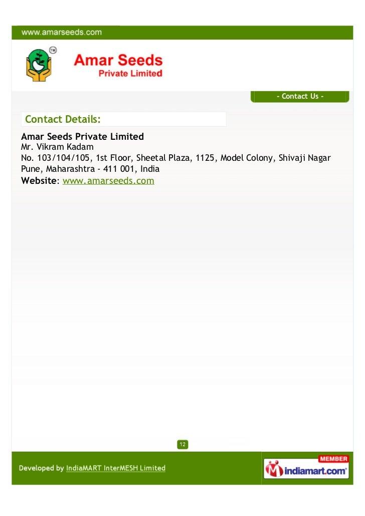 - Contact Us -Contact Details:Amar Seeds Private LimitedMr. Vikram KadamNo. 103/104/105, 1st Floor, Sheetal Plaza, 1125, M...
