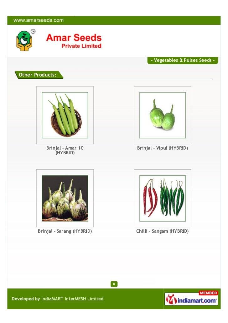 - Vegetables & Pulses Seeds -Other Products:           Brinjal - Amar 10           Brinjal - Vipul (HYBRID)               ...